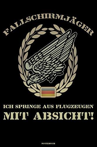 Fallschirmjäger Ich springe aus Flugzeugen mit Absicht! Notizbuch: Bundeswehr Soldat Buch Militär Journal Fallschirmspringer Treue um Treue Geschenk
