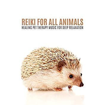 Reiki for All Animals: Healing Pet Therapy Music for Deep Relaxation