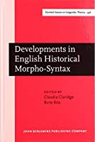 Developments in English Historical Morpho-Syntax (Current Issues in Linguistic Theory: Amsterdam Studies in The Theory and History of Linguistic Science, 4)