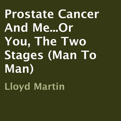 Prostate Cancer and Me...Or You, the Two Stages (Man to Man) audiobook cover art