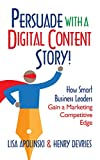 Persuade with a Digital Content Story!: How Smart Business Leaders Gain a Marketing Competitive Edge (Persuade With A Story!) (English Edition)