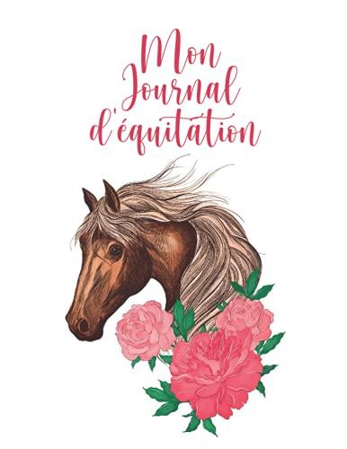 Mon journal d'équitation: Carnet du cavalier, planner équestre, travail du cheval, cadeau pour monitrice d'équitation ou passionnée de chevaux