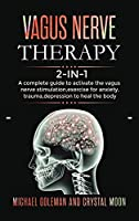 Vagus Nerve Therapy: 2 books in 1: A complete guide to activate the vagus nerve stimulation, exercise for anxiety, trauma, depression to heal the body