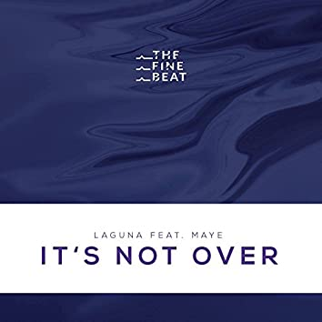 It's Not Over (feat. Maye)