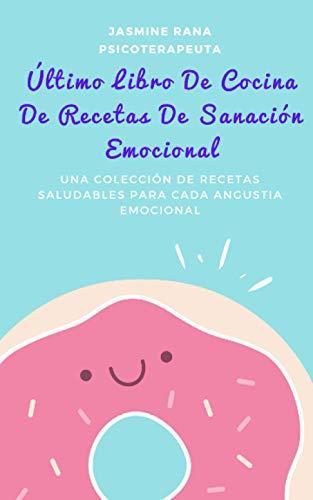 Último Libro De Cocina De Recetas De Sanación Emocional : Una Colección de Recetas Saludables para Cada Angustia Emocional: Consejos de autocuidado ... la depresión, los bloqueos espirituales, etc.