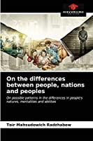 On the differences between people, nations and peoples: On possible patterns in the differences in people's natures, mentalities and abilities
