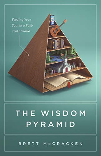The Wisdom Pyramid: Feeding Your Soul in a Post-Truth World