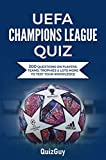 UEFA Champions League Quiz: 300 Questions on Players, Teams, Trophies & Lots More to Test Your Knowledge (Football Quiz Books) (English Edition)