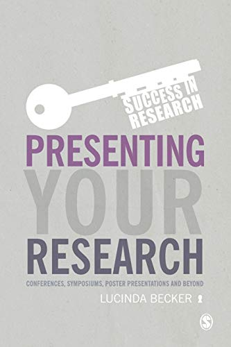 Presenting Your Research: Conferences, Symposiums, Poster Presentations and Beyond (Success in Research)