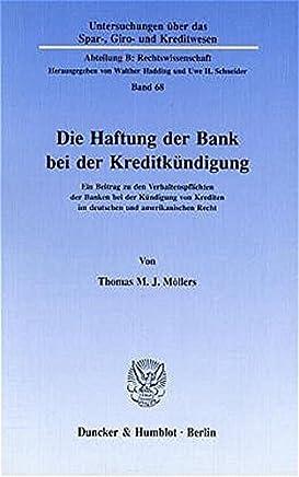 Die Haftung der Bank bei der Kreditk�ndigung.: Ein Beitrag zu den Verhaltenspflichten der Banken bei der K�ndigung von Krediten im deutschen und ... Kreditwesen. Abteilung B: Rechtswissenschaft)