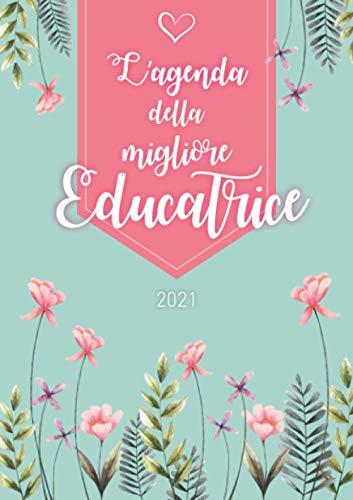 L'agenda della migliore educatrice 2021: Agenda personalizzata 2021 | Settimanale da Gennaio a Dicembre | Formato A5 | 124 pagine | Regalo per tutte ... mamma, nonna, sorella, zia, amica, collega...