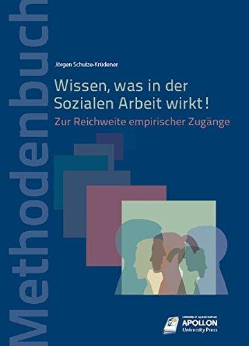 Wissen, was in der Sozialen Arbeit wirkt!: Zur Reichweite empirischer Zugänge (Methodenbücher)