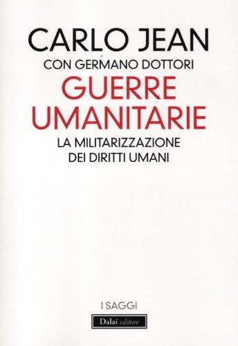 Guerre umanitarie. La militarizzazione dei diritti umani