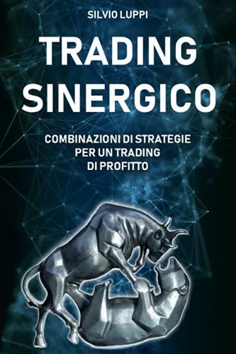 Trading Sinergico: Combinazioni di strategie per un trading di profitto