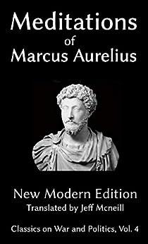 The Meditations of Marcus Aurelius: New Modern Edition (Classics on War and Politics Book 4) (English Edition) de [Marcus Aurelius, Jeff Mcneill]