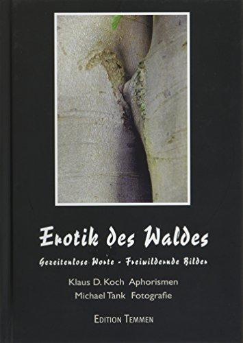 Erotik des Waldes: Gezeitenlose Worte - Freiwildernde Bilder