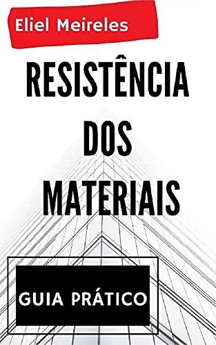 Resistência dos Materiais - Guia Prático: Resmat descomplicada com exercícios comentados