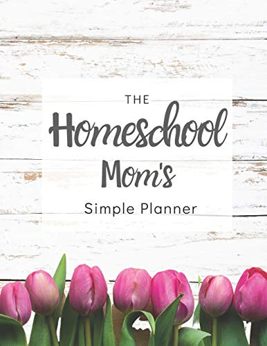 The Homeschool Mom's Simple Planner: 2020 White Rustic Wood and Pink Tulips Homeschool Mom's Planner with Monthly Calendar, Full Daily Pages with ... Meal, Homeschool, and To do / Chore notes.