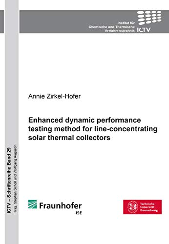 Enhanced dynamic performance testing method for line-concentrating solar thermal collectors (ICTV-Schriftenreihe) (English Edition)