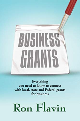 Business Grants: Everything You Need to Know to Conncet With Local State and Federal Grants for Business