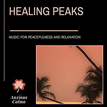 Healing Peaks - Music For Peacefulness And Relaxation