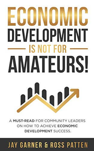 Compare Textbook Prices for Economic Development Is Not for Amateurs!: A must-read for community leaders on how to achieve economic development success  ISBN 9798666846582 by Garner, Jay,Patten, Ross