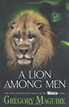 A Lion Among Men (Wicked Years 3) by Maguire, Gregory (2009)
