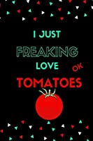 I just freaking Love tomatoes, ok: (Composition Book, Journal) (6 x 9 inch size) Best Gift for Tomato Love, Birthday Gift / Journal / Notebook / Diary