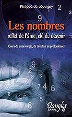 Les Nombres, reflets de l'âme, clefs du devenir - Cours de numérologie, du débutant au professionnel de Ph de Louvigny