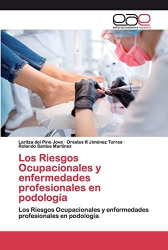 Los Riesgos Ocupacionales y enfermedades profesionales en podología: Los Riesgos Ocupacionales y...