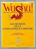 Wu shu - Les secrets de la gymnastique chinoise - 100 exercices pour être enforme