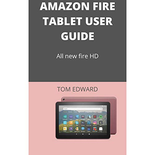 AMAZON FIRE TABLET USER GUIDE: ALL NEW FIRE HD (English Edition)