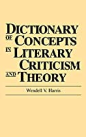Dictionary of Concepts in Literary Criticism and Theory (REFERENCE SOURCES FOR THE SOCIAL SCIENCES AND HUMANITIES)