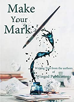 Make Your Mark: Writing Tips from the authors of Winged Publications by [Winged Publications]