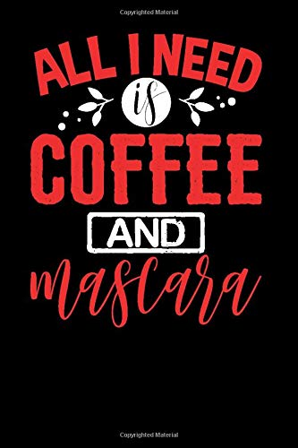 All I Need is Coffee and Mascara: Coffee Notebook Journal and Taste Review Log Book Gift for Adults and Caffeine Lovers | Coffee Junkie Gifts for Women and Girls