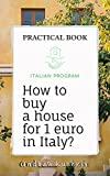 How to buy a house for 1 euro in Italy?: Practical book (English Edition)