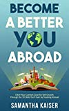 Become A Better You Abroad: Ditch Your Comfort Zone for Self Growth Through the Ten Skills You'll Gain by...