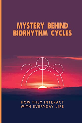 Mystery Behind Biorhythm Cycles: How They Interact With Everyday Life: Biorhythm Theory