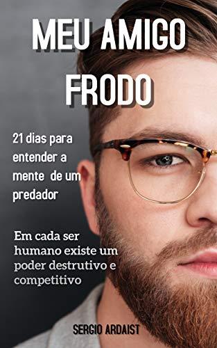 Meu amigo Frodo: 21 dias para entender a mente de um predador