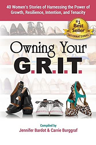 Owning Your G.R.I.T.: 40 Women's Stories of Harnessing the Power of Growth, Resilience, Intention, and Tenacity
