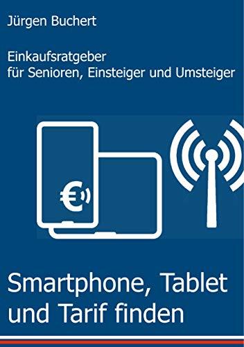Smartphone, Tablet und Tarif finden: Einkaufsratgeber für Senioren, Einsteiger und Umsteiger (Smartphone-Buch)