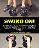 Swing ON!: An essential guide to fast fat loss, lean muscle, a strong core and a delightful posterior (Kettlebell Book 1) (English Edition)
