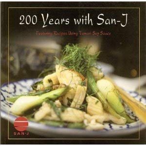200 Years with San-J: Featuring Recipes Using Tamari Soy Sauce