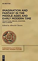 Imagination and Fantasy in the Middle Ages and Early Modern Time: Projections, Dreams, Monsters, and Illusions (Issn)