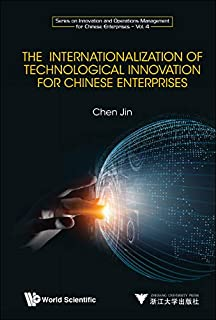 The Internationalization of Technological Innovation for Chinese Enterprises (Series on Innovation and Operations Management for Chinese Enterprises) (English Edition)