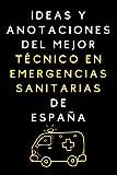 Ideas Y Anotaciones Del Mejor Técnico En Emergencias Sanitarias De España: Cuaderno De Notas Para Técnicos En Emergencias Sanitarias