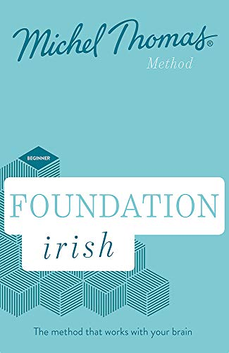 Foundation Irish Revised Edition (Learn Irish with the Michel Thomas Method): Beginner Irish Audio Course