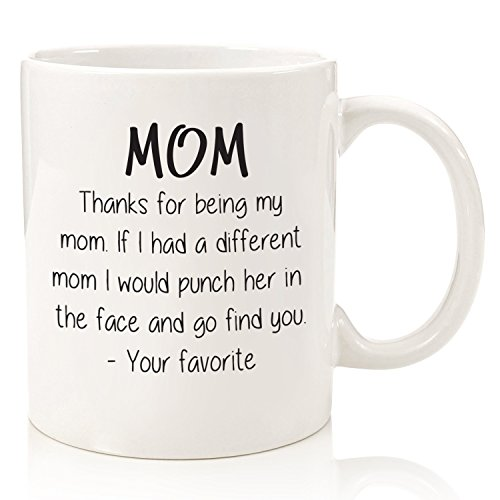 Thanks For Being My Mom Funny Coffee Mug - Best Mother s Day Gifts for Mom, Women - Unique Gag Present Idea for Her from Daughter or Son - Top Birthday Gift for a Mother - Fun, Cool Novelty Cup - 11oz