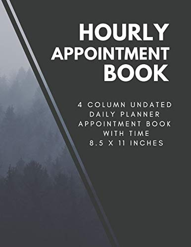 Hourly Appointment Book: 4 Column Undated Daily Planner Appointment Book with Time 8.5 x 11 Inches (Volume 6)