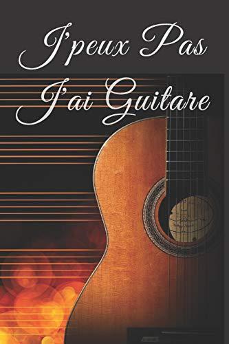 J'peux pas j'ai guitare: Cahier de guitare avec tablatures et portées/carnet de guitare - idée cadeau musicien - cadeau guitariste -Carnet de tablature guitariste-cahier portée